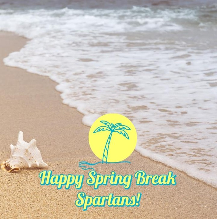 Be safe and enjoy spring break spartans!